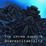The Crying Gadgets [Overexcitability]